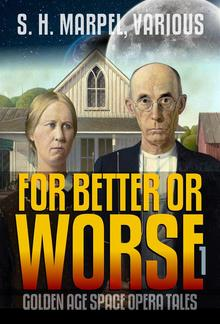 For Better or Worse: Golden Age Space Opera Tales Volume 01 PDF