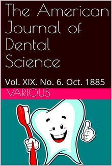 The American Journal of Dental Science, Vol. XIX. No. 6. Oct. 1885 PDF