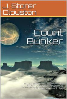 "Count Bunker / Being a Bald Yet Veracious Chronicle Containing Some Further Particulars of Two Gentlemen Whose Previous Careers Were Touched Upon in a Tome Entitled ""The Lunatic at Large"" PDF"