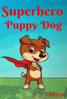 Superhero Puppy Dog (Bedtime Stories For Kids Book, #1) PDF