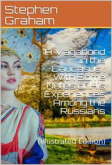 A Vagabond in the Caucasus / With Some Notes of His Experiences Among the Russians PDF