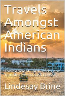 Travels Amongst American Indians / Their Ancient Earthworks and Temples PDF