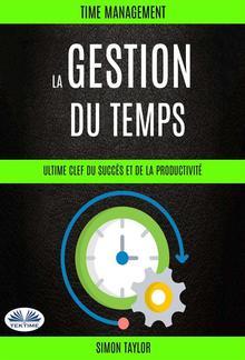 La Gestion Du Temps : Ultime Clef Du Succès Et De La Productivité (Time Management) PDF