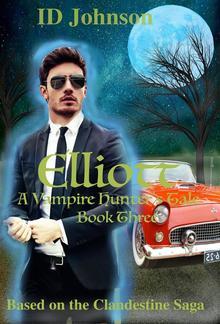 Elliott: A Vampire Hunter's Tale Book 3 PDF