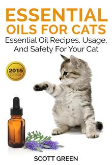 Essential Oils For Cats: Essential Oil Recipes, Usage, And Safety For Your Cat PDF