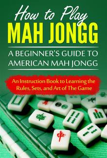 How to Play Mah Jongg: A Beginner's Guide to American Mah Jongg PDF