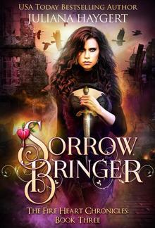 Sorrow Bringer: The Fire Heart Chronicles Book 3 PDF