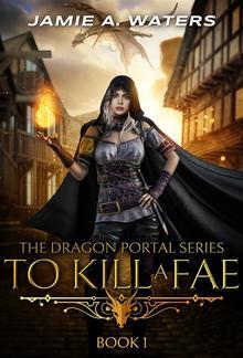 To Kill a Fae (The Dragon Portal, #1) PDF