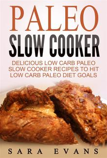 Paleo Slow Cooker: Delicious Low Carb Paleo Slow Cooker Recipes To Hit Low Carb Paleo Diet Goals PDF
