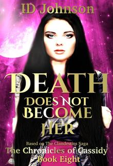 Death Does Not Become Her: The Chronicles of Cassidy Book Eight PDF