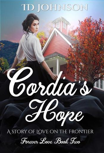 Cordia's Hope: A Story of Love on the Frontier: Forever Love Book Two PDF