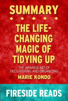 The Life-Changing Magic of Tidying Up: The Japanese Art of Decluttering and Organizing by Marie Kondo: Summary by Fireside Reads PDF