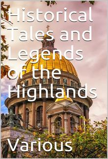 Historical Tales and Legends of the Highlands PDF