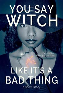 You Say Witch Like It's a Bad Thing PDF