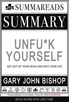 Summary of Unfu*k Yourself: Get Out of Your Head and into Your Life by Gary John Bishop PDF
