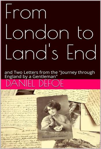 "From London to Land's End / and Two Letters from the ""Journey through England by a Gentleman"" PDF"