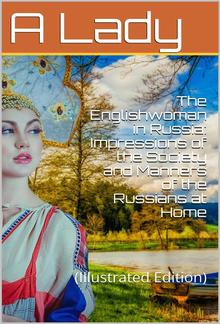 The Englishwoman in Russia / Impressions of the Society and Manners of the Russians at Home PDF