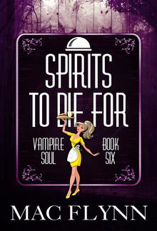Spirits To Die For: Vampire Soul, Book Six PDF