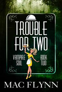 Trouble For Two: Vampire Soul, Book Two PDF