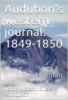 Audubon's western journal: 1849-1850 / Being the MS. record of a trip from New York to Texas, and / an overland journey through Mexico and Arizona to the / gold-fields of California PDF