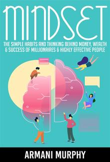 Mindset: The Simple Habits and Thinking Behind Money, Wealth & Success of Millionaires & Highly Effective People PDF