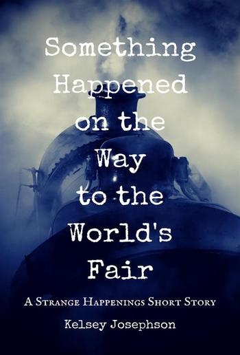 Something Happened on the Way to the World's Fair: A Strange Happenings Short Story PDF
