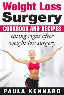 Weight Loss Surgery Cookbook: Eating Right After Weight Loss Surgery PDF