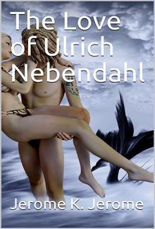 The Love of Ulrich Nebendahl PDF
