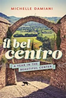 Il Bel Centro: A Year in the Beautiful Center PDF