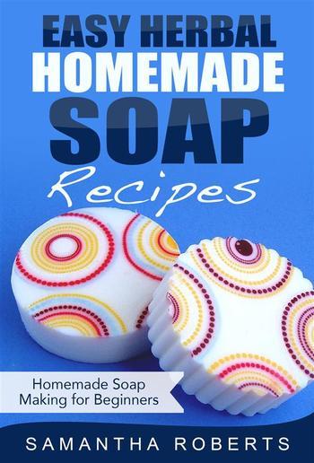 Easy Herbal Homemade Soap Recipes: Homemade Soap Making for Beginners PDF