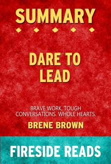 Dare to Lead: Brave Work. Tough Conversations. Whole Hearts. by Brene Brown: Summary by Fireside Reads PDF
