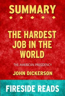 The Hardest Job in the World: The American Presidency by John Dickerson: Summary by Fireside Reads PDF