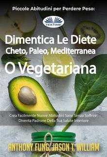 Piccole Abitudini Per Perdere Peso: Dimentica Le Diete Cheto, Paleo, Mediterranea O Vegetariana PDF