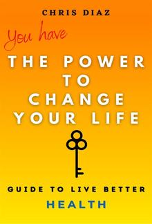 You have the power to change your life: Guide to live better: Health PDF