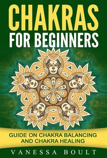 Chakras For Beginners: Guide On Chakra Balancing And Chakra Healing PDF