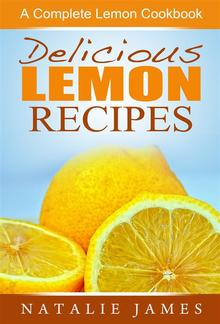 Delicious Lemon Recipes: A Complete Lemon Cookbook PDF