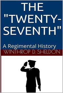 "The ""Twenty-Seventh"" / A Regimental History PDF"