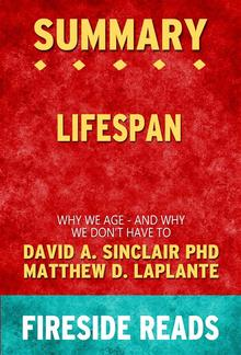 Lifespan: Why We Age - and Why We Don't Have To by David A. Sinclair PhD and Matthew D. LaPlante: Summary by Fireside Reads PDF