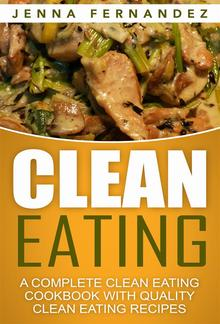 Clean Eating: A Complete Clean Eating Cookbook With Quality Clean Eating Recipes PDF