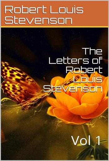 The Letters of Robert Louis Stevenson — Volume 1 PDF