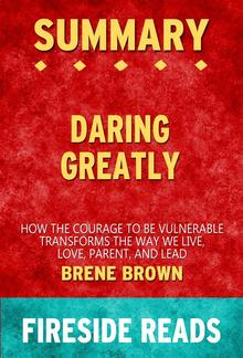 Daring Greatly: How the Courage to Be Vulnerable Transforms the Way We Live, Love, Parent, and Lead by Brene Brown: Summary of Fireside Reads PDF