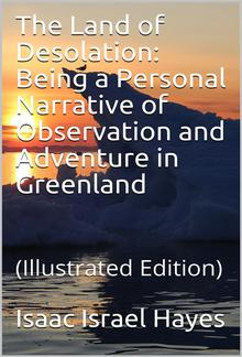 The Land of Desolation: Being a Personal Narrative of Observation and Adventure in Greenland PDF