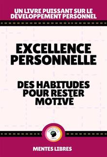 Excellence Personnelle - Des Habitudes Pour Rester Motivé PDF