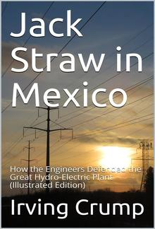 Jack Straw in Mexico / How the Engineers Defended the Great Hydro-Electric Plant PDF