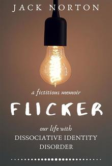 Flicker: A Fictitious Memoir of Our Life with Dissociative Identity Disorder PDF