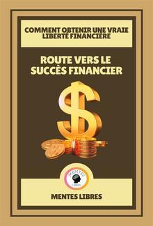 Route Vers le Succès Financier - Comment Obtenir une Vraie Liberté Financière PDF