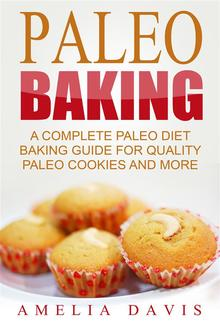 Paleo Baking: A Complete Paleo Diet Baking Guide For Quality Paleo Cookies And More PDF