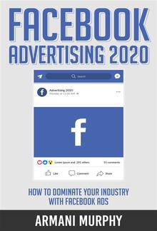 Facebook Advertising 2020: How to Dominate Your Industry With Facebook Ads PDF