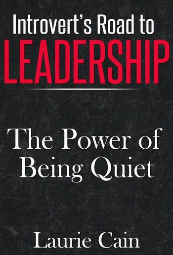 Introvert's Road To Leadership: The Power Of Being Quiet PDF