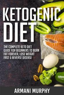 Ketogenic Diet: The Complete Keto Diet Guide for Beginners to Burn Fat Forever, Lose Weight Fast & Reverse Disease PDF